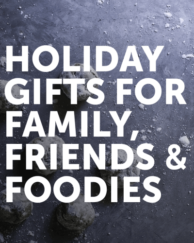 Holiday Gift Guide for Family, Friends and Foodies